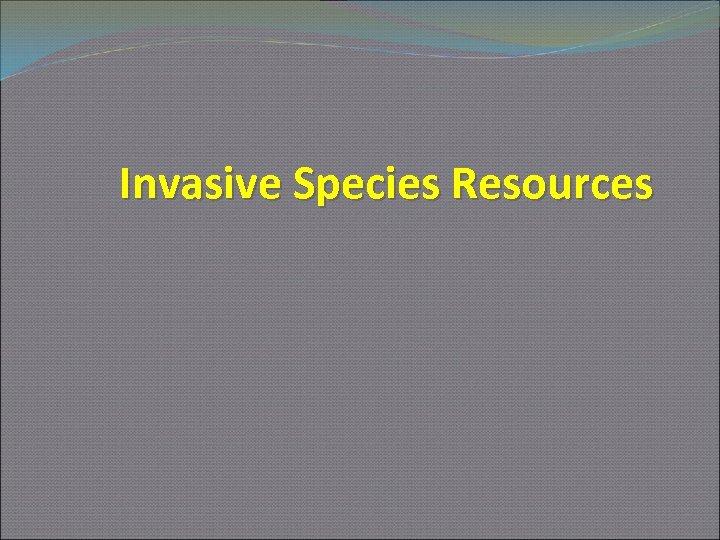 Invasive Species Resources