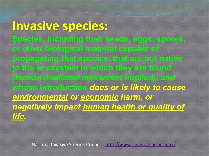 Invasive species: Species, including their seeds, eggs, spores, or other biological material capable of