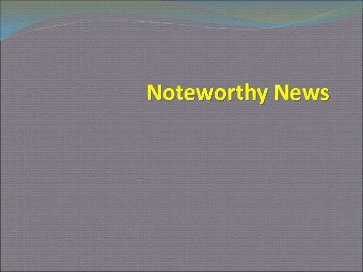 Noteworthy News