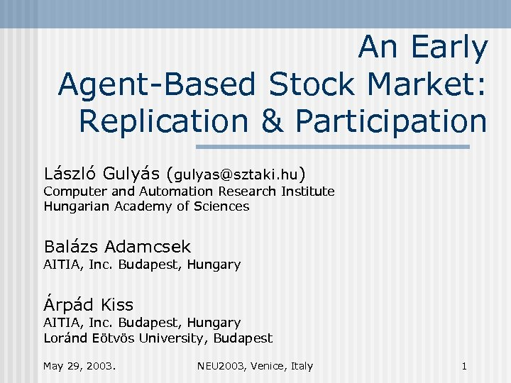 An Early Agent-Based Stock Market: Replication & Participation László Gulyás (gulyas@sztaki. hu) Computer and