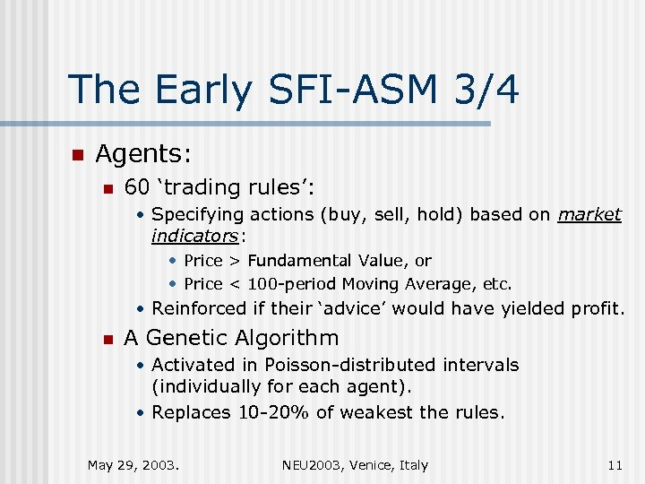 The Early SFI-ASM 3/4 n Agents: n 60 'trading rules': • Specifying actions (buy,