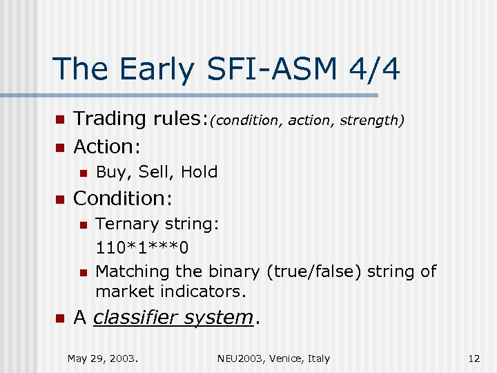 The Early SFI-ASM 4/4 n n Trading rules: (condition, action, strength) Action: n n