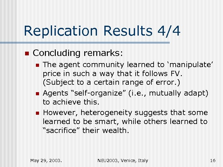 Replication Results 4/4 n Concluding remarks: n n n The agent community learned to