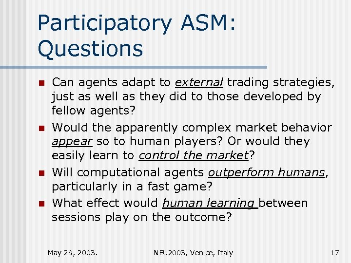 Participatory ASM: Questions n n Can agents adapt to external trading strategies, just as