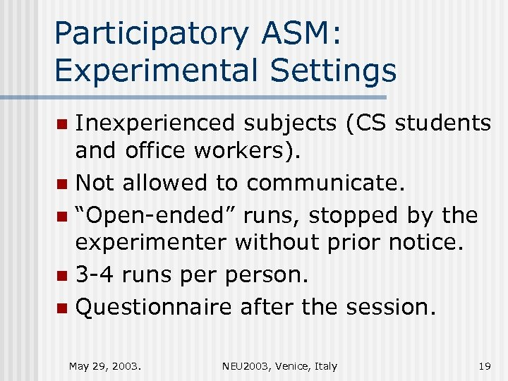 Participatory ASM: Experimental Settings Inexperienced subjects (CS students and office workers). n Not allowed
