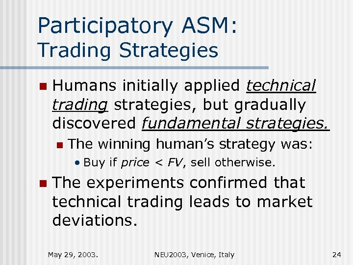 Participatory ASM: Trading Strategies n Humans initially applied technical trading strategies, but gradually discovered