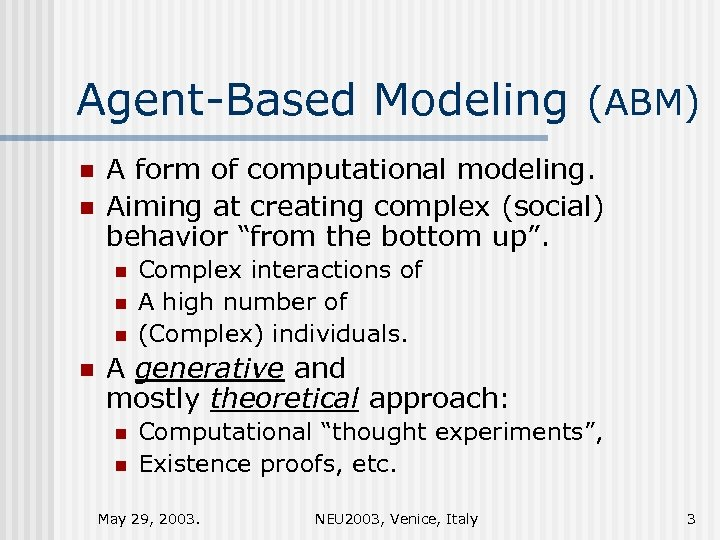 Agent-Based Modeling (ABM) n n A form of computational modeling. Aiming at creating complex