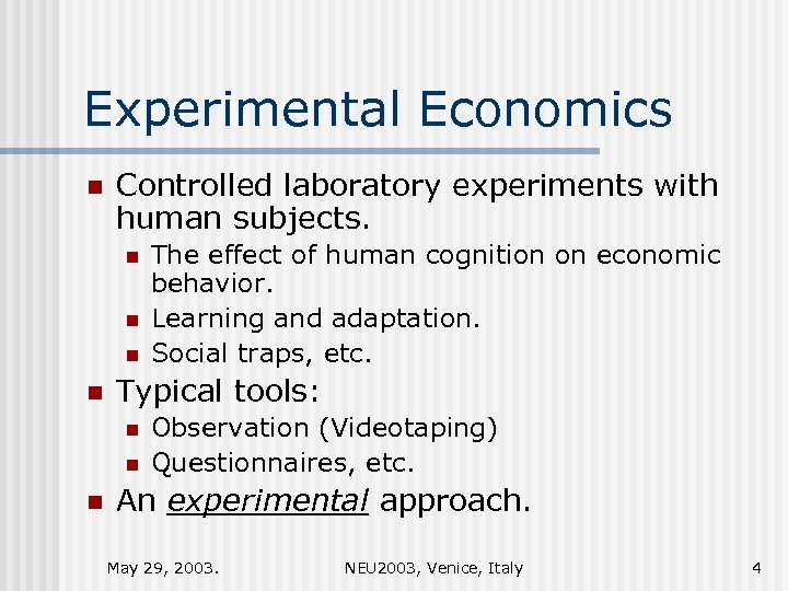 Experimental Economics n Controlled laboratory experiments with human subjects. n n Typical tools: n