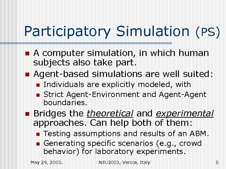 Participatory Simulation (PS) n n A computer simulation, in which human subjects also take