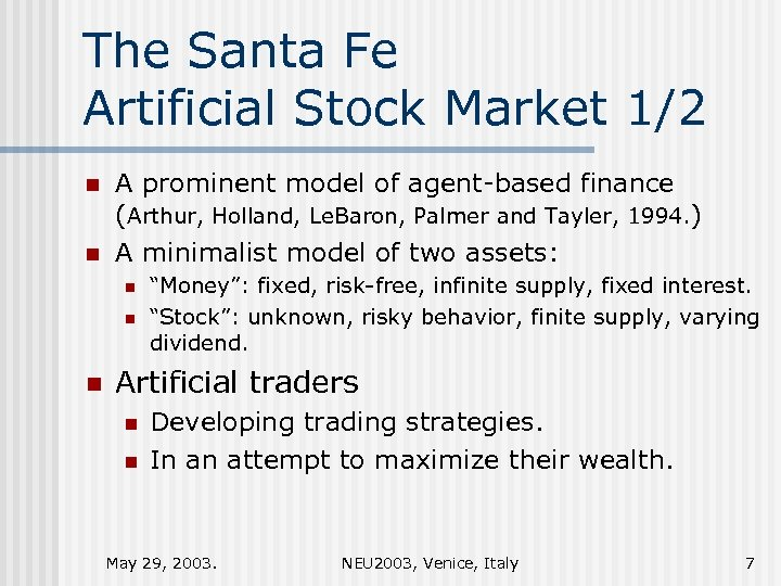 The Santa Fe Artificial Stock Market 1/2 n n A prominent model of agent-based
