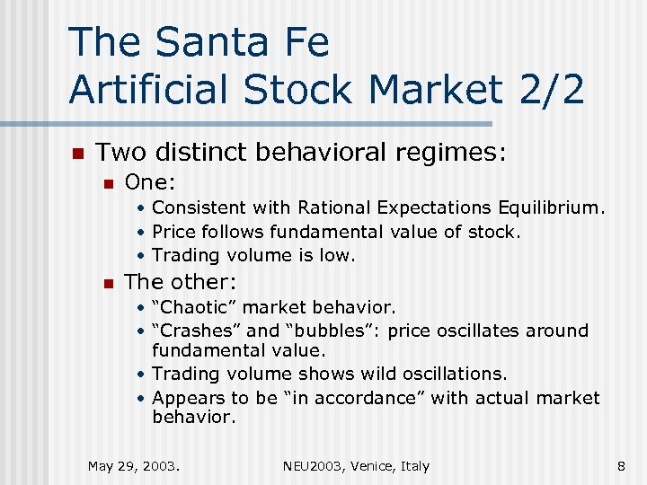 The Santa Fe Artificial Stock Market 2/2 n Two distinct behavioral regimes: n One: