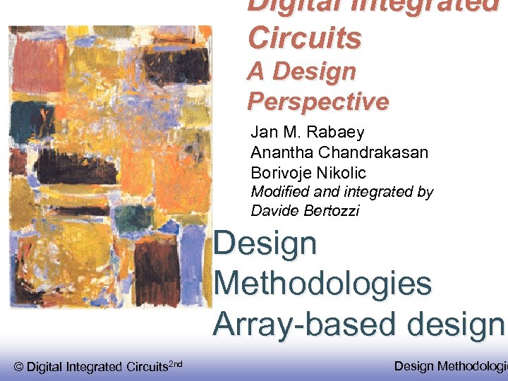 Digital Integrated Circuits A Design Perspective Jan M. Rabaey Anantha Chandrakasan Borivoje Nikolic Modified