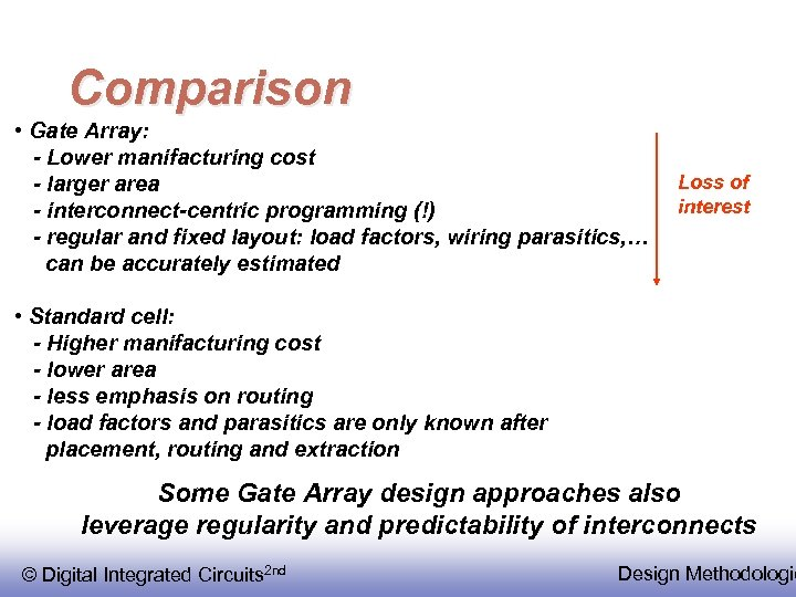 Comparison • Gate Array: - Lower manifacturing cost - larger area - interconnect-centric programming