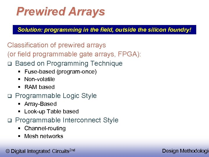 Prewired Arrays Solution: programming in the field, outside the silicon foundry! Classification of prewired