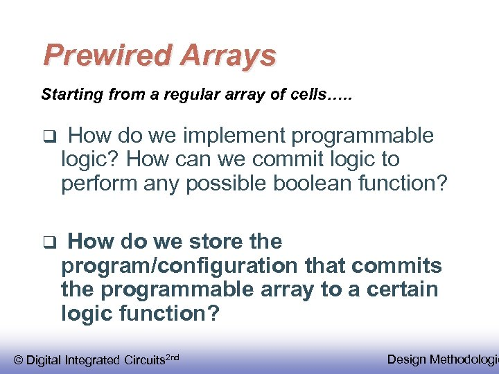 Prewired Arrays Starting from a regular array of cells…. . q How do we