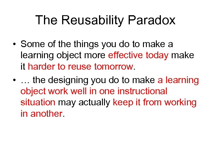 The Reusability Paradox • Some of the things you do to make a learning