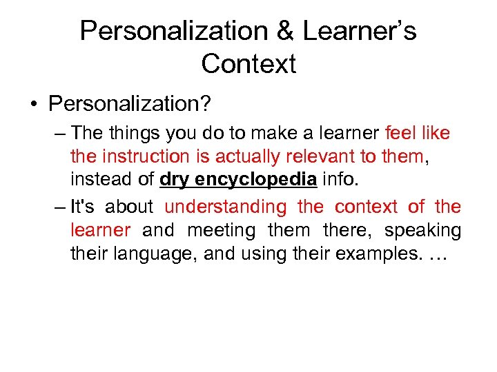 Personalization & Learner's Context • Personalization? – The things you do to make a