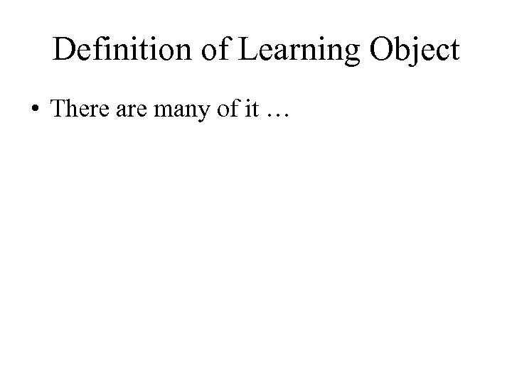 Definition of Learning Object • There are many of it …