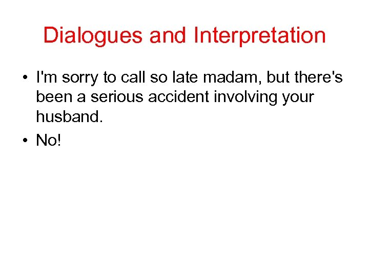 Dialogues and Interpretation • I'm sorry to call so late madam, but there's been