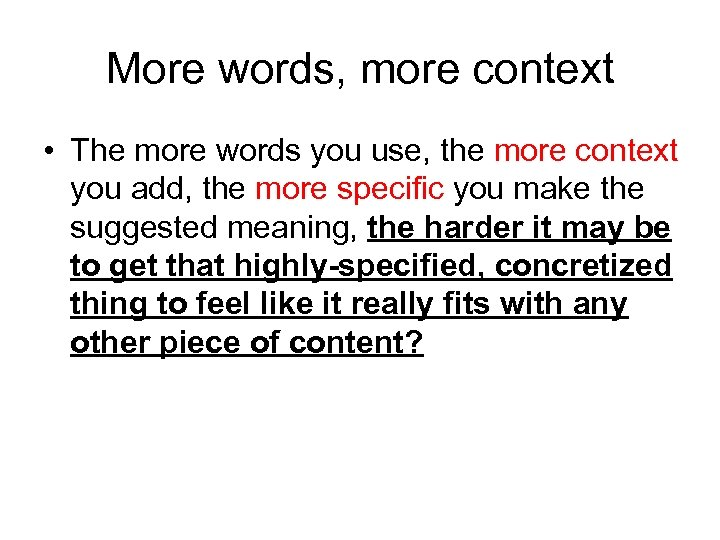 More words, more context • The more words you use, the more context you