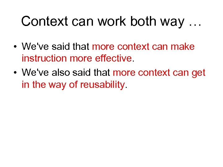 Context can work both way … • We've said that more context can make
