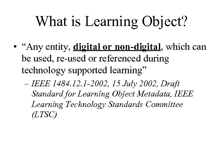 """What is Learning Object? • """"Any entity, digital or non-digital, which can be used,"""