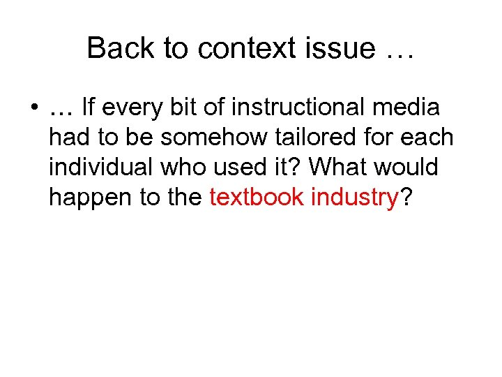 Back to context issue … • … If every bit of instructional media had