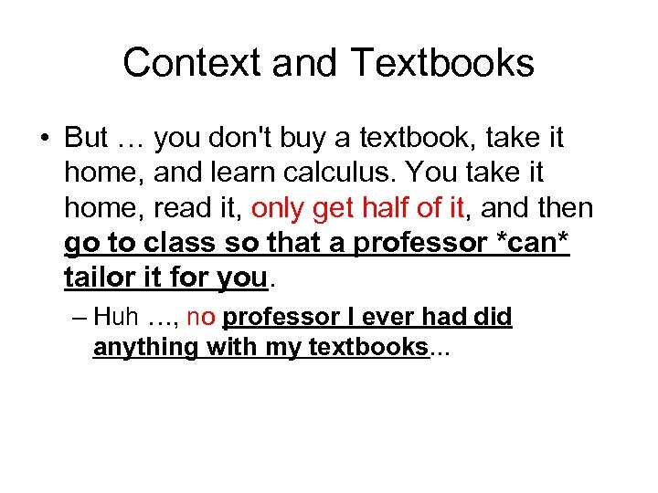 Context and Textbooks • But … you don't buy a textbook, take it home,