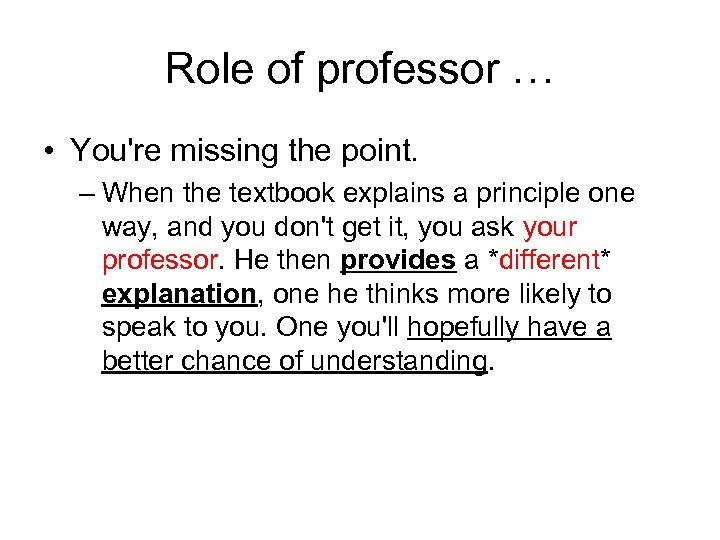 Role of professor … • You're missing the point. – When the textbook explains