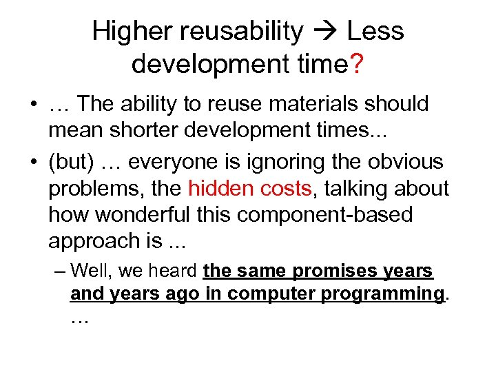 Higher reusability Less development time? • … The ability to reuse materials should mean