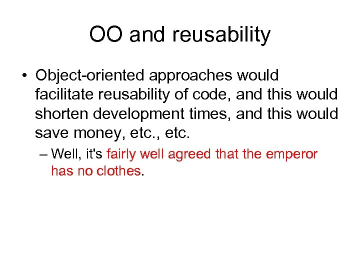 OO and reusability • Object-oriented approaches would facilitate reusability of code, and this would