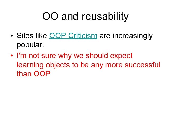OO and reusability • Sites like OOP Criticism are increasingly popular. • I'm not