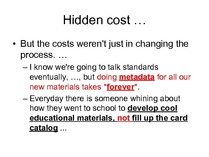 Hidden cost … • But the costs weren't just in changing the process. …