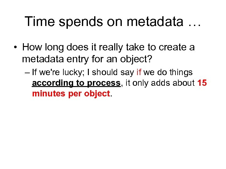 Time spends on metadata … • How long does it really take to create
