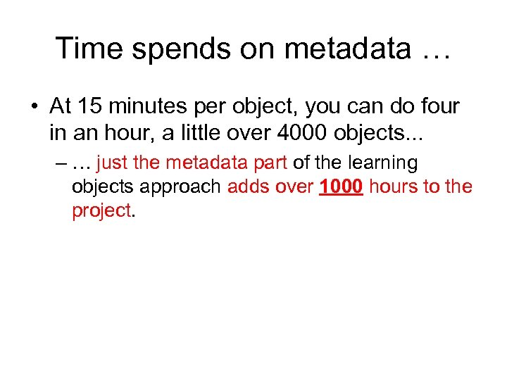 Time spends on metadata … • At 15 minutes per object, you can do