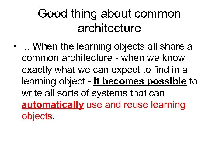 Good thing about common architecture • . . . When the learning objects all