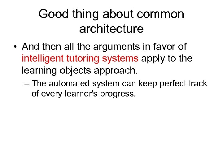 Good thing about common architecture • And then all the arguments in favor of