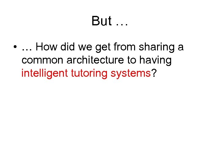 But … • … How did we get from sharing a common architecture to