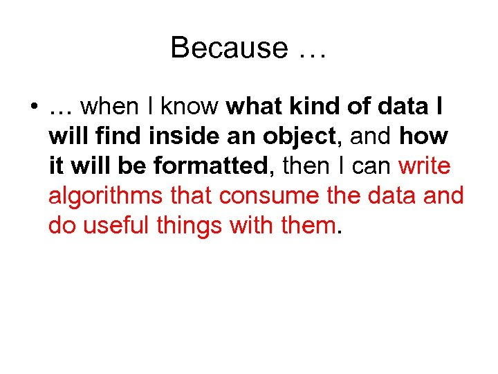 Because … • … when I know what kind of data I will find