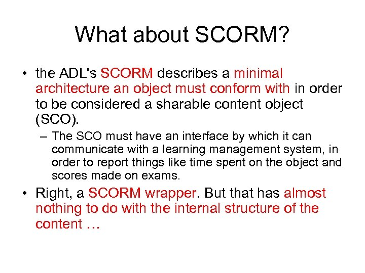 What about SCORM? • the ADL's SCORM describes a minimal architecture an object must