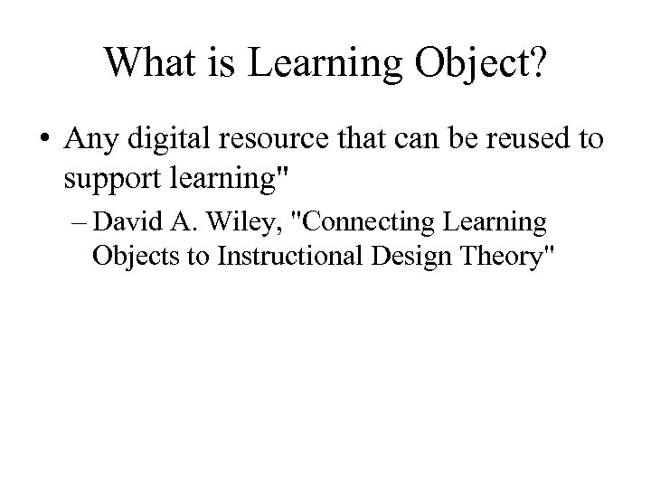 What is Learning Object? • Any digital resource that can be reused to support