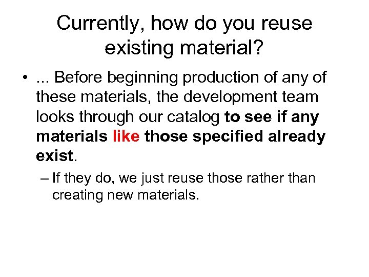 Currently, how do you reuse existing material? • . . . Before beginning production