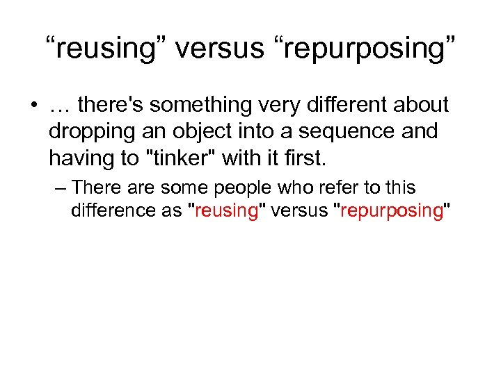 """""""reusing"""" versus """"repurposing"""" • … there's something very different about dropping an object into"""