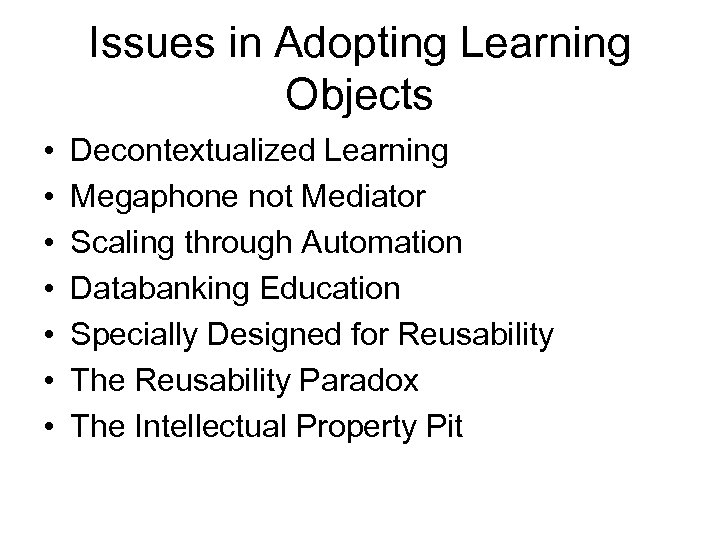 Issues in Adopting Learning Objects • • Decontextualized Learning Megaphone not Mediator Scaling through