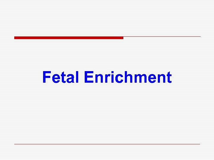 Fetal Enrichment