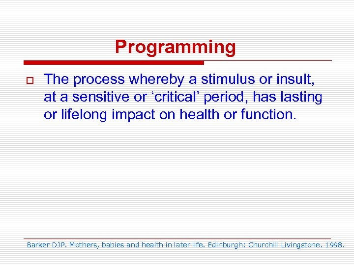 Programming o The process whereby a stimulus or insult, at a sensitive or 'critical'