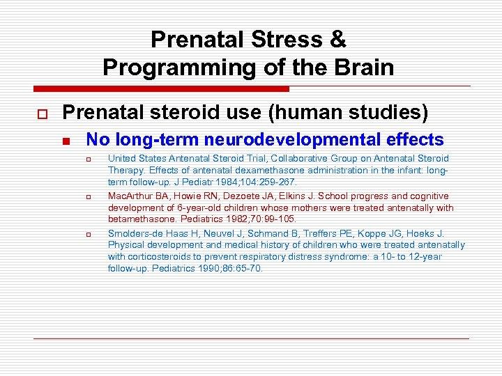 Prenatal Stress & Programming of the Brain o Prenatal steroid use (human studies) n