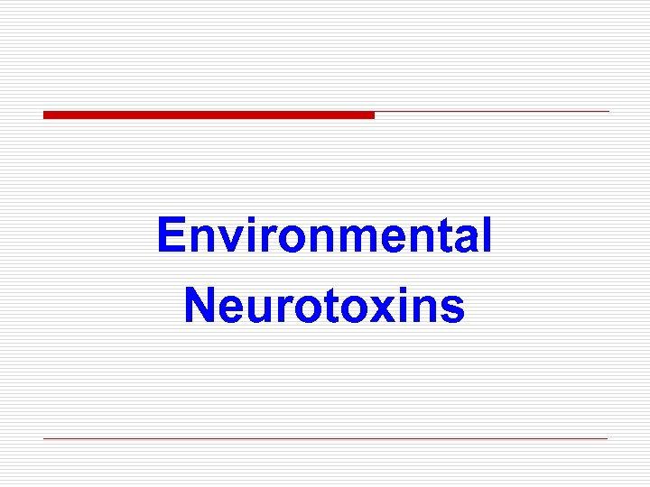 Environmental Neurotoxins