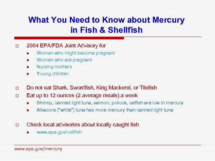 What You Need to Know about Mercury in Fish & Shellfish o 2004 EPA/FDA
