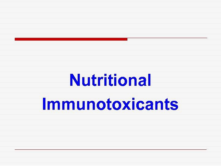 Nutritional Immunotoxicants